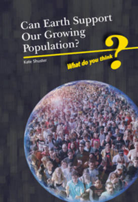 Can Earth Support Our Growing Population? by Kate Shuster
