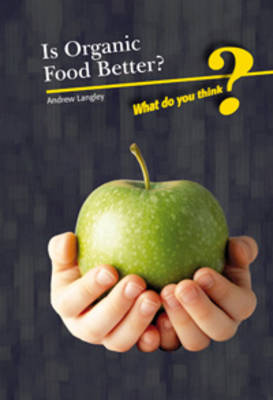 Is Organic Food Better? by Andrew Langley