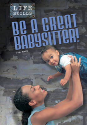 Be a Great Babysitter! by Jim Mack