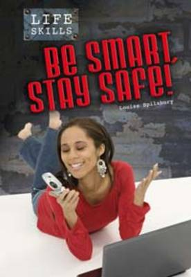 Be Smart, be Safe by Louise Spilsbury