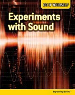Experiments with Sound: Explaining Sound by Chris Oxlade