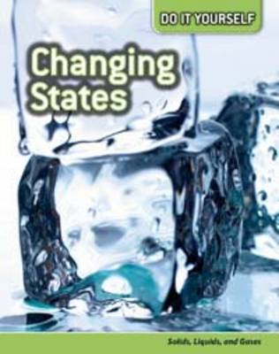 Changing States: Solids, Liquids, and Gases by Will Hurd