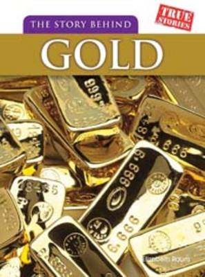 The Story Behind Gold by Elizabeth Raum
