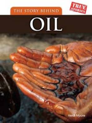 The Story Behind Oil by Heidi Moore