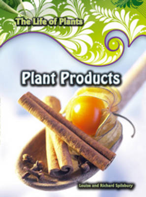 Plant Products by Louise Spilsbury, Richard Spilsbury