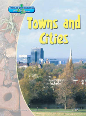 Towns and Cities by Richard Spilsbury, Louise Spilsbury