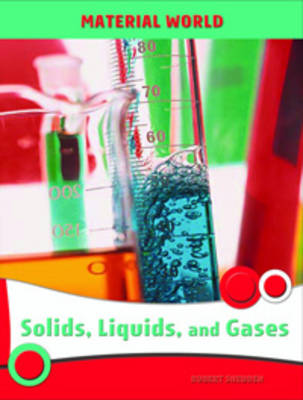 Solids, Liquids, and Gases by Robert Snedden