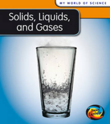 Solids, Liquids and Gases by Angela Royston