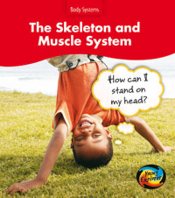 The Skeleton and Muscle Systems: How Can I Stand on My Head? by Sue Barraclough
