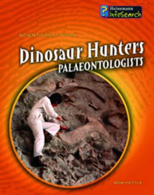 Dinosaur Hunters: Palaeontologists by Richard Spilsbury, Louise Spilsbury