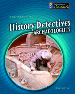 History Detectives: Archaeologists by Richard Spilsbury, Louise Spilsbury