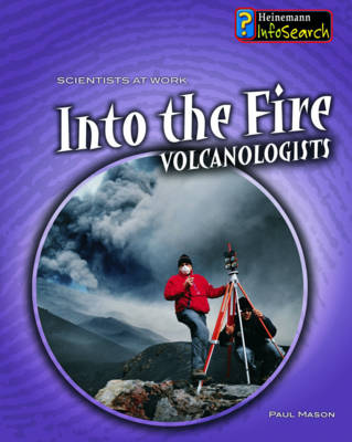Into the Fire: Volcanologists by Bob Kettle
