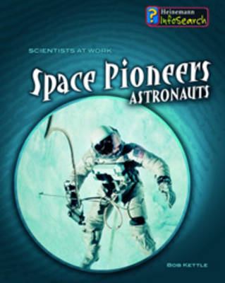 Space Pioneers: Astronauts by Richard Spilsbury, Louise Spilsbury