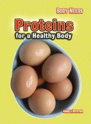 Proteins for a Healthy Body by Angela Royston