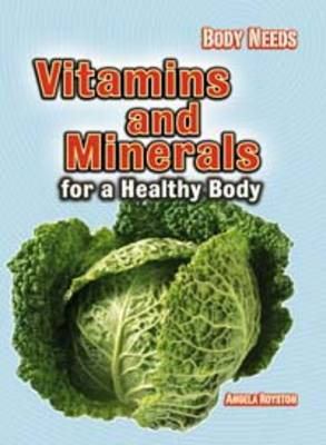 Vitamins and Minerals for a Healthy Body by Angela Royston