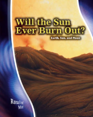Will the Sun Ever Burn Out? Earth, Sun and Moon by Rosalind Mist, Andrew Solway