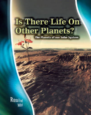 Is There Life on Other Planets? The Planets of Our Solar System by Rosalind Mist, Andrew Solway