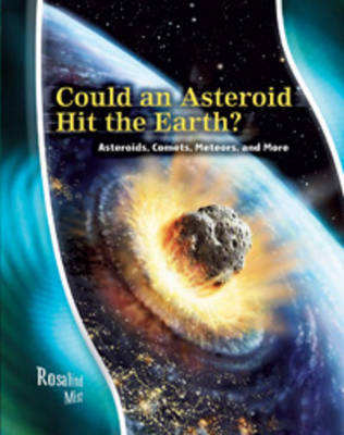 Could an Asteroid Hit the Earth? Asteroids, Comets, Meteors and More by Rosalind Mist, Andrew Solway