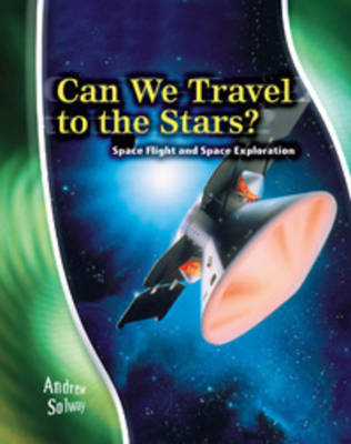 Can We Travel to the Stars? Space Flight and Space Exploration by Rosalind Mist, Andrew Solway