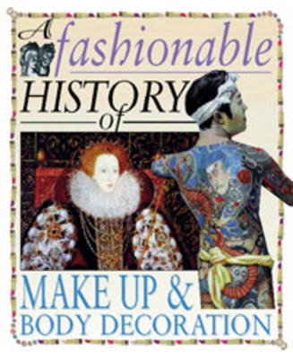 A Fashionable History of: Make-up and Body Decoration by Helen Reynolds
