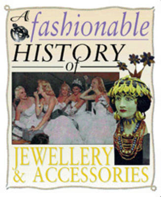 A Fashionable History of: Jewellery and Accessories by Helen Reynolds