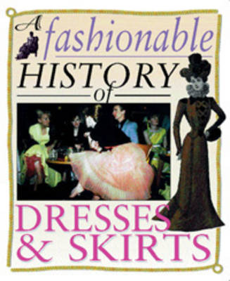 A Fashionable History of: Dresses and Skirts by Helen Reynolds