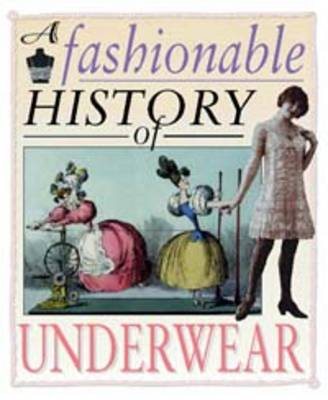 A Fashionable History of: Underwear by Helen Reynolds