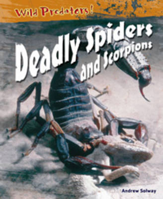 Deadly Spiders and Scorpions by Andrew Solway
