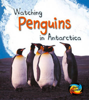 Watching Penguins in Antarctica by Richard Spilsbury, Louise Spilsbury