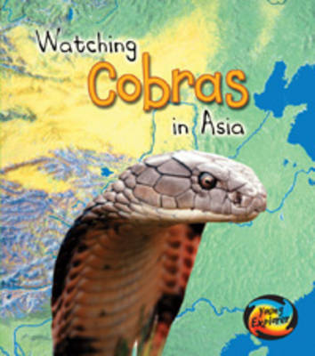 Watching Cobras in Asia by Richard Spilsbury, Louise Spilsbury