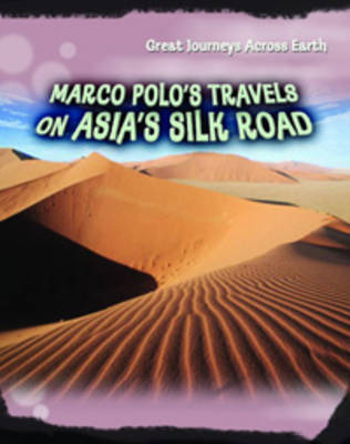 Marco Polo's Travels on Asia's Silk Road by Cath Senker, Daniel Gilpin, Liz Gogerly, Jim Kerr