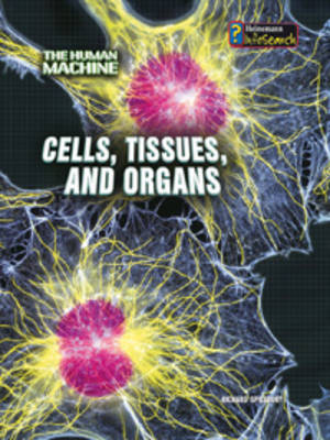 Cells, Tissues, and Organs by Richard Spilsbury