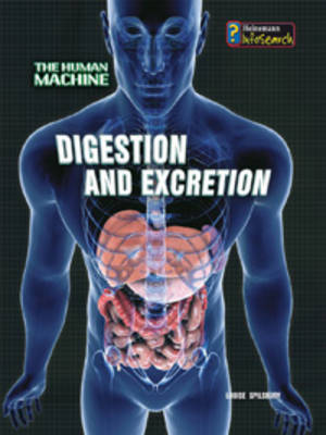 Digestion and Excretion by Louise Spilsbury