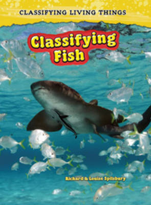 Classifying Fish by Richard Spilsbury, Louise Spilsbury, Andrew Solway
