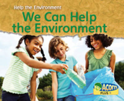 We Can Help the Environment by Rebecca Rissman