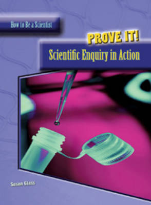Prove It! Scientific Enquiry in Action by Susan Glass