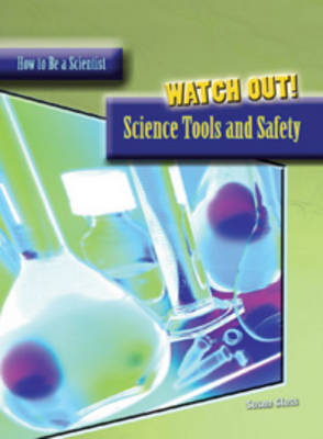 Watch Out! Science Tools and Safety by Susan Glass