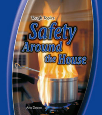 Safety Around the House by Ana Deboo