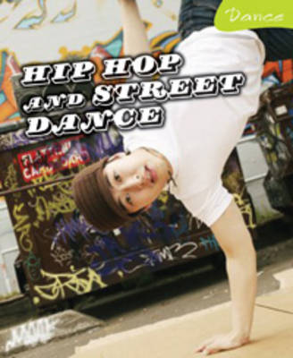 Hip Hop and Street Dance by Jane M. Bingham, Nikki Gamble, Andrew Solway, Tamsin Fitzgerald