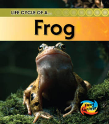 Life Cycle of a Frog by Louise Spilsbury