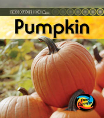 Life Cycle of a Pumpkin by Ron Fridell, Patricia Walsh