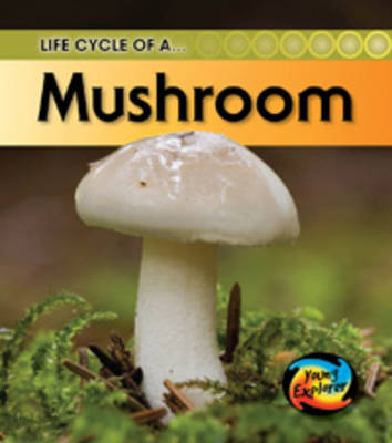 Life Cycle of a Mushroom by Angela Royston