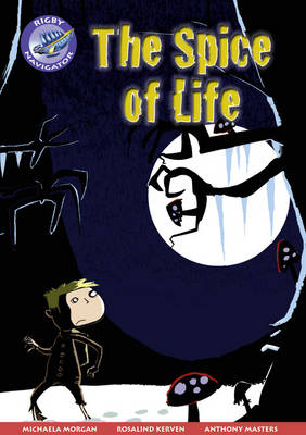 Navigator New Guided Reading Fiction Year 5, the Spice of Life by Michaela Morgan, Rosalind Kerven, Anthony Masters