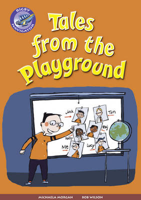 Navigator New Guided Reading Fiction Year 3, Tales from the Playground GRP by Michaela Morgan, Bob Wilson, Christine Jenkins