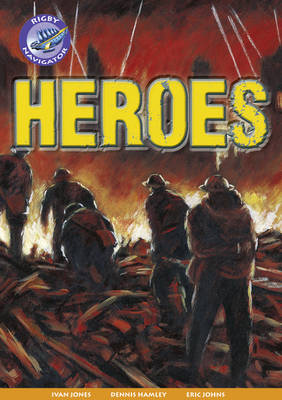 Navigator New Guided Reading Fiction Year 4, Heroes GRP by Ivan Jones, Dennis Hamley, Eric Johns, Christine Jenkins