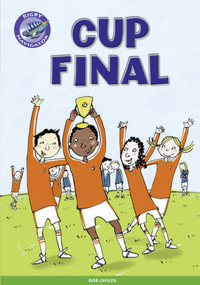 Navigator New Guided Reading Fiction Year 5, Cup Final GRP by Rob Childs, C. Matchett
