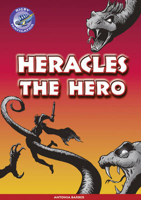 Navigator New Guided Reading Fiction Year 5, Heracles the Hero GRP by Antonio Barber, C. Matchett