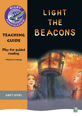 Navigator Plays: Year 4 Grey Level Light the Beacons Teacher Notes by Chris Buckton