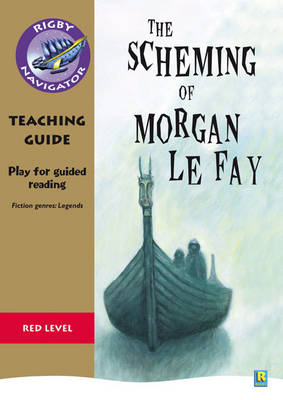 Navigator Plays: Year 6 Red Level the Scheming of Morgan le Fay Teacher Notes by Chris Buckton