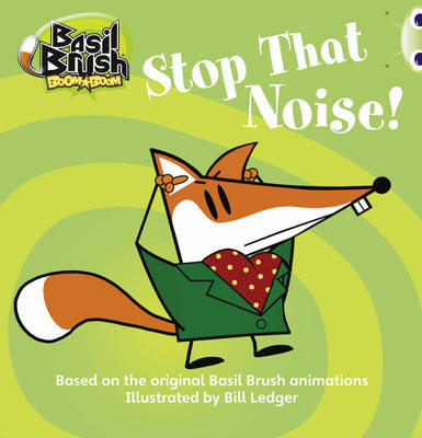 Basil Brush: Stop That Noise! Blue (KS1) A/1B by Clare Robertson